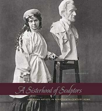 9780271062204-0271062207-A Sisterhood of Sculptors: American Artists in Nineteenth-Century Rome