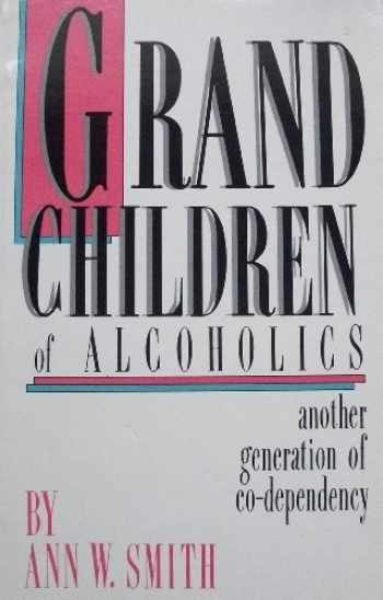 9780932194558-0932194559-Grandchildren of Alcoholics: Another Generation of Co-Dependency