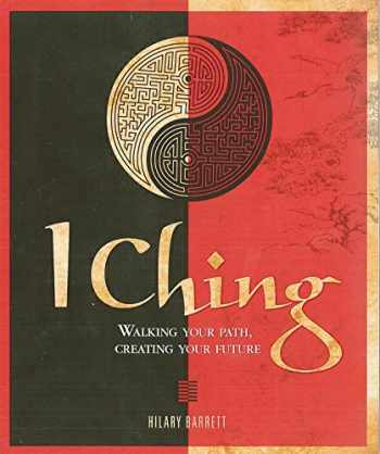 9781848374539-1848374534-I Ching: Walking your path, creating your future