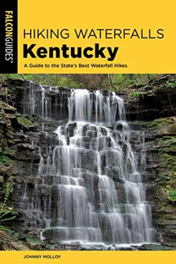 9781493037872-1493037870-Hiking Waterfalls Kentucky: A Guide to the State's Best Waterfall Hikes