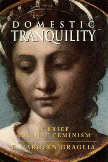 9780965320863-0965320863-Domestic Tranquility: A Brief Against Feminism