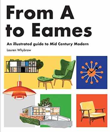 9781925811018-1925811018-From A to Eames: A Visual Guide to Mid-Century Modern Design