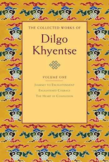 9781590305928-1590305922-The Collected Works of Dilgo Khyentse, Vol. 1: Journey to Enlightenment; Enlightened Courage; The Heart of Compassion