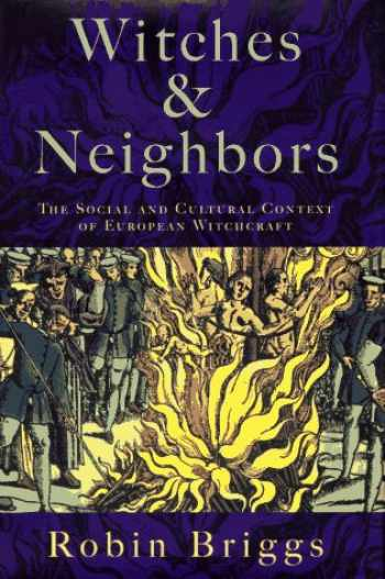 9780670835898-0670835897-Witches and Neighbors: The Social and Cultural Context of European Witchcraft