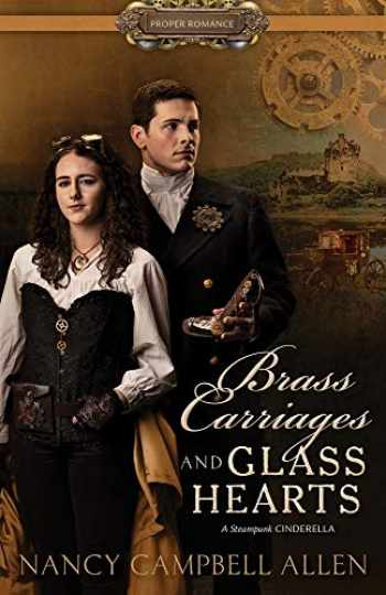 9781629727370-1629727377-Brass Carriages and Glass Hearts (Proper Romance Steampunk)