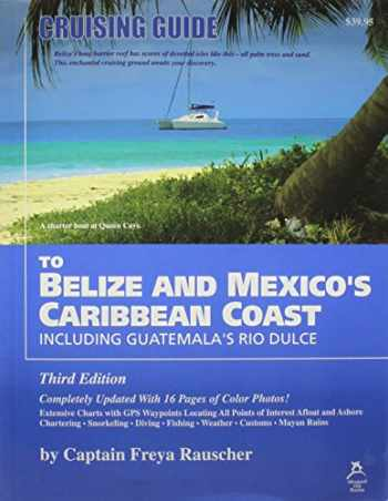 9780975575314-0975575317-Cruising Guide to Belize and Mexico's Caribbean Coast, Including Guatemala's Rio Dulce
