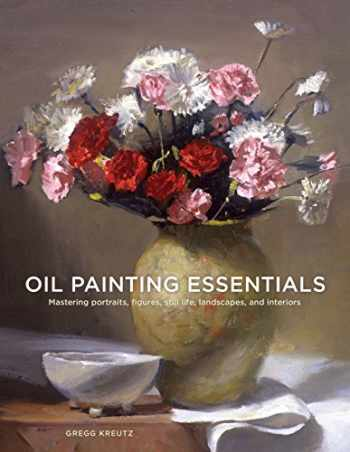 9780804185431-0804185433-Oil Painting Essentials: Mastering Portraits, Figures, Still Lifes, Landscapes, and Interiors