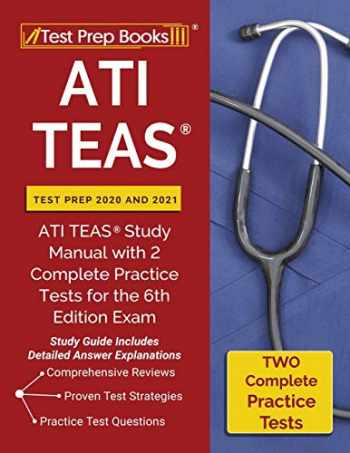 9781628456967-1628456965-ATI TEAS Test Prep 2020 and 2021: ATI TEAS Study Manual with 2 Complete Practice Tests for the 6th Edition Exam [Study Guide Includes Detailed Answer Explanations]