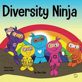 9781951056506-1951056507-Diversity Ninja: An Anti-racist, Diverse Children's Book About Racism and Prejudice, and Practicing Inclusion, Diversity, and Equality