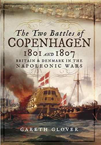 9781473898318-1473898315-The Two Battles of Copenhagen 1801 and 1807: Britain and Denmark in the Napoleonic Wars