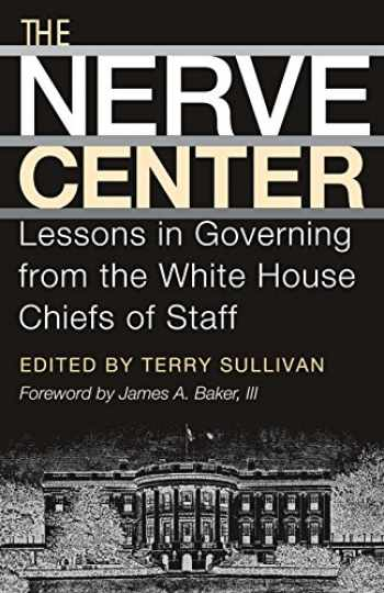 9781585443499-1585443492-The Nerve Center: Lessons in Governing from the White House Chiefs of Staff (Joseph V. Hughes Jr. and Holly O. Hughes Series on the Presidency and Leadership)