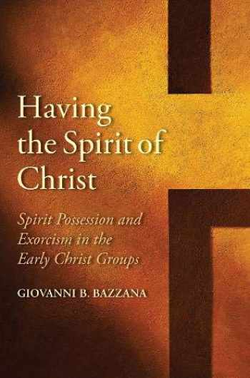 9780300245622-0300245629-Having the Spirit of Christ: Spirit Possession and Exorcism in the Early Christ Groups (Synkrisis)