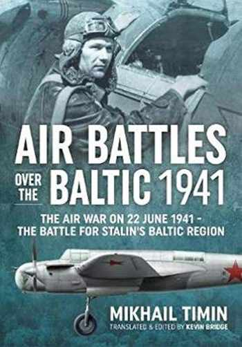 9781911512561-1911512560-Air Battles over the Baltic 1941: The Air War on 22 June 1941 - The Battle for Stalin's Baltic Region