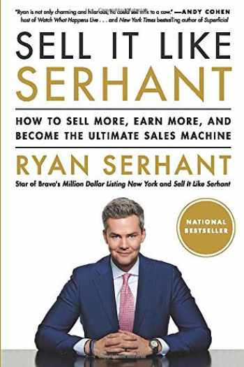 9780316449588-031644958X-Sell It Like Serhant: How to Sell More, Earn More, and Become the Ultimate Sales Machine