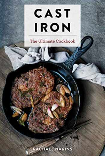 9781604338881-1604338881-Cast Iron: The Ultimate Book of the World's Most Prized Cookware with More Than 300 International Recipes