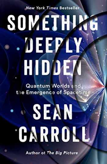 9781524743017-1524743011-Something Deeply Hidden: Quantum Worlds and the Emergence of Spacetime