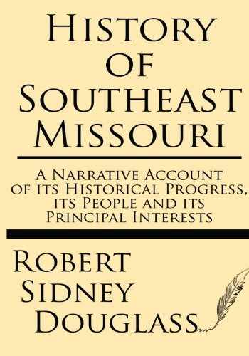 9781628451474-1628451475-History of Southeast Missouri: A Narrative Account of its Historical Progress, its People and its Principal Interests