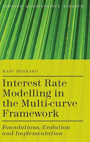 9781137374653-1137374659-Interest Rate Modelling in the Multi-Curve Framework: Foundations, Evolution and Implementation (Applied Quantitative Finance)