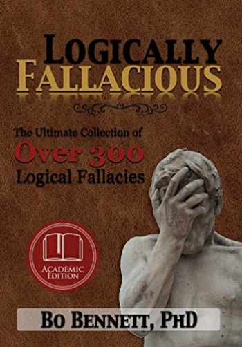 9781456624538-1456624539-Logically Fallacious: The Ultimate Collection of Over 300 Logical Fallacies (Academic Edition)