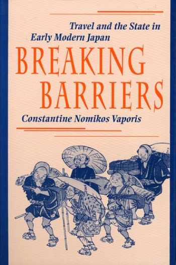 9780674081079-0674081072-Breaking Barriers: Travel and the State in Early Modern Japan (Harvard East Asian Monographs)