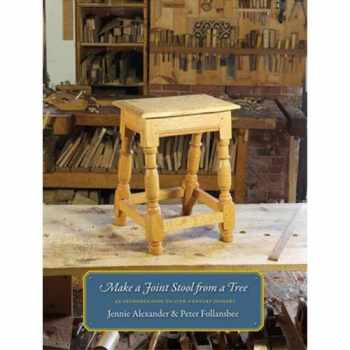 9780985077709-0985077700-Make A Joint Stool From A Tree : An Introduction To 17th-Century Joinery