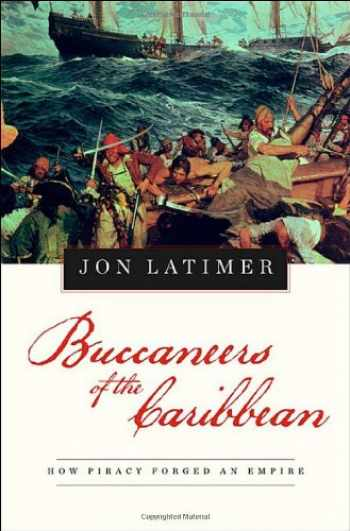 9780674034037-0674034031-Buccaneers of the Caribbean: How Piracy Forged an Empire