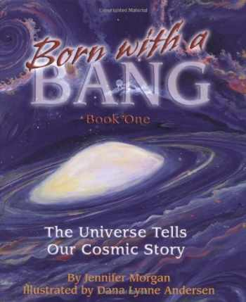 9781584690337-158469033X-Born With a Bang: The Universe Tells Our Cosmic Story: Book 1 (The Universe Series)