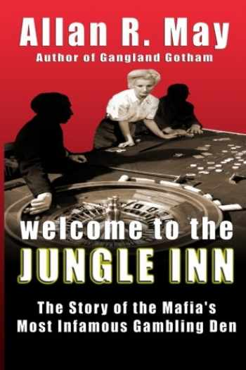 9780983703730-0983703736-Welcome to the Jungle Inn: The Story of the Mafia's Most Infamous Gambling Den