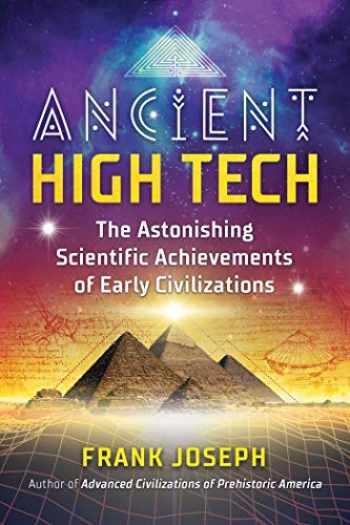 9781591433828-1591433827-Ancient High Tech: The Astonishing Scientific Achievements of Early Civilizations