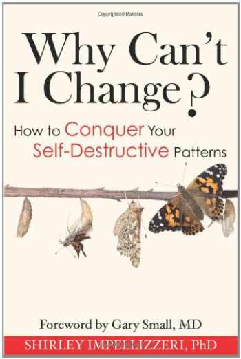 9781934716373-1934716375-Why Can't I Change? How to Conquer Your Self-Destructive Patterns
