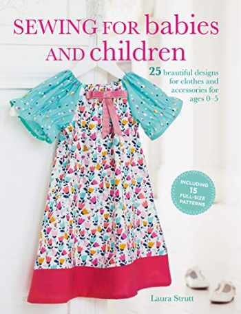 9781782494232-1782494235-Sewing for Babies and Children: 25 beautiful designs for clothes and accessories for ages 0–5