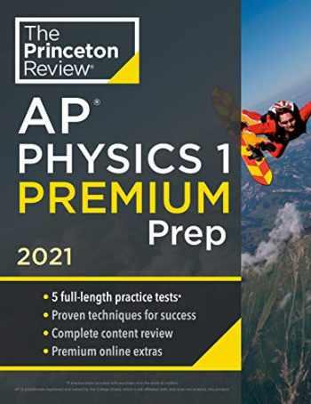 9780525569596-0525569596-Princeton Review AP Physics 1 Premium Prep, 2021: 5 Practice Tests + Complete Content Review + Strategies & Techniques (College Test Preparation)