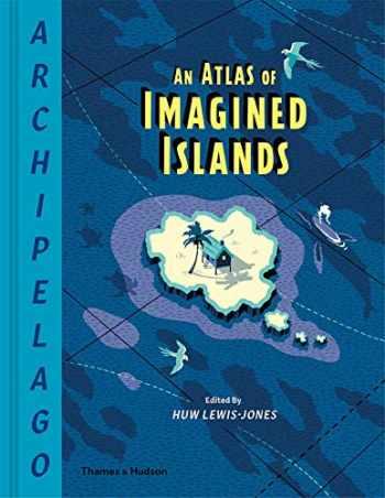 9780500022566-0500022569-Archipelago: An Atlas of Imagined Islands