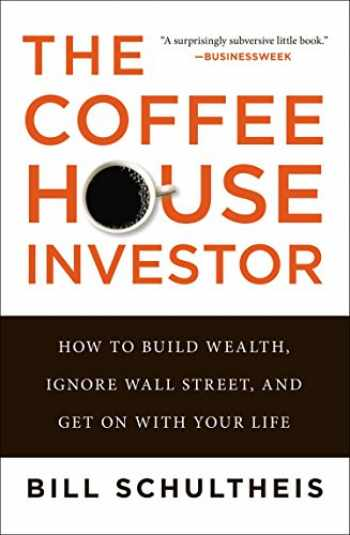 9781591845843-159184584X-The Coffeehouse Investor: How to Build Wealth, Ignore Wall Street, and Get On with Your Life