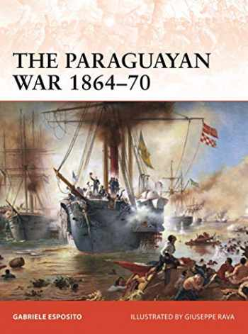 9781472834447-1472834445-The Paraguayan War 1864–70: The Triple Alliance at stake in La Plata (Campaign)