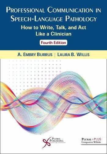 9781635501681-1635501687-Professional Communication in Speech-Language Pathology: How to Write, Talk, and Act Like a Clinician, Fourth Edition