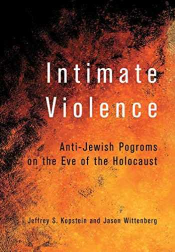 9781501715259-1501715259-Intimate Violence: Anti-Jewish Pogroms on the Eve of the Holocaust