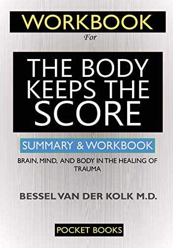 9781950284962-1950284964-WORKBOOK For The Body Keeps the Score: Brain, Mind, and Body in the Healing of Trauma