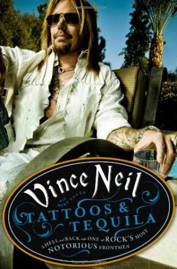 9780446548045-0446548049-Tattoos & Tequila: To Hell and Back with One of Rock's Most Notorious Frontmen