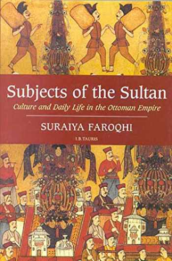 9781850437604-1850437602-Subjects of the Sultan: Culture and Daily Life in the Ottoman Empire