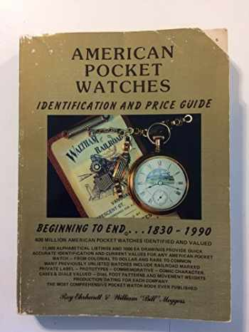 9780913902530-0913902535-American Pocket Watches Identification and Price Guide: Beginning to End. . .1830-1990