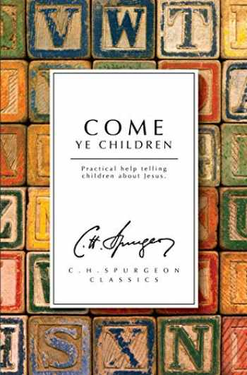 9781845505127-1845505123-Come Ye Children: Practical Help telling Children about Jesus