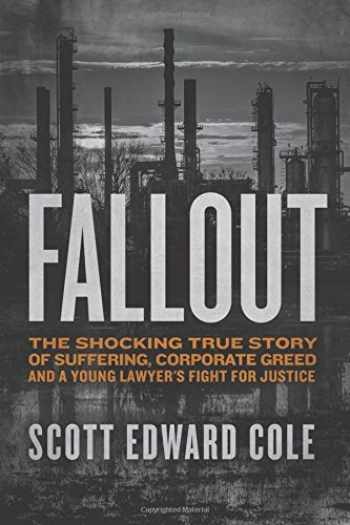 9780998535968-0998535966-Fallout: The Shocking True Story of Suffering, Corporate Greed, and a Young Lawyer's Fight for Justice