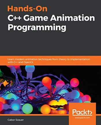 9781800208087-1800208081-Hands-On C++ Game Animation Programming: Learn modern animation techniques from theory to implementation with C++ and OpenGL