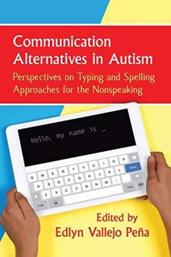 9781476678917-147667891X-Communication Alternatives in Autism: Perspectives on Typing and Spelling Approaches for the Nonspeaking