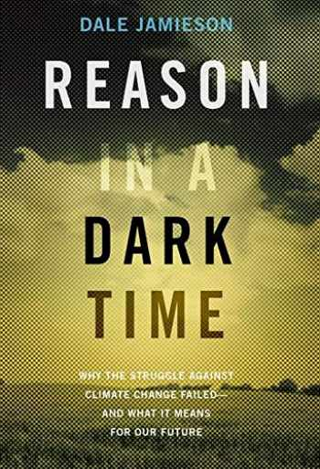 9780190845889-0190845880-Reason in a Dark Time: Why the Struggle Against Climate Change Failed -- and What It Means for Our Future