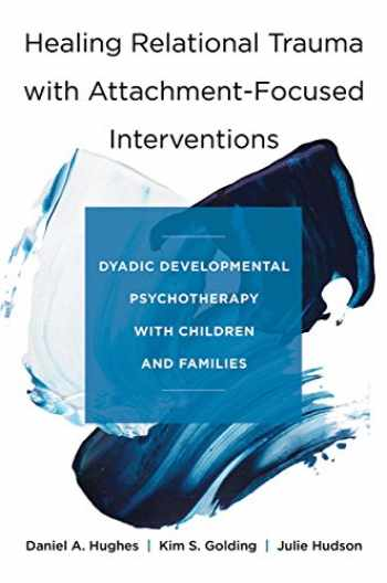 9780393712452-0393712451-Healing Relational Trauma with Attachment-Focused Interventions: Dyadic Developmental Psychotherapy with Children and Families