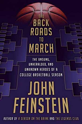 9780385544481-0385544480-The Back Roads to March: The Unsung, Unheralded, and Unknown Heroes of a College Basketball Season