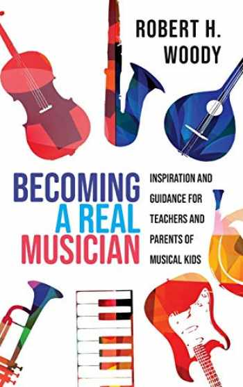 9781475849967-1475849966-Becoming a Real Musician: Inspiration and Guidance for Teachers and Parents of Musical Kids
