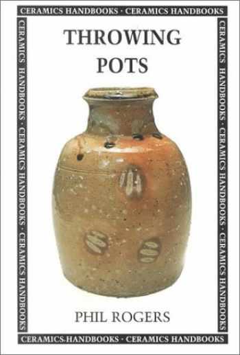 9780812217575-0812217578-Throwing Pots (Ceramics Handbooks)